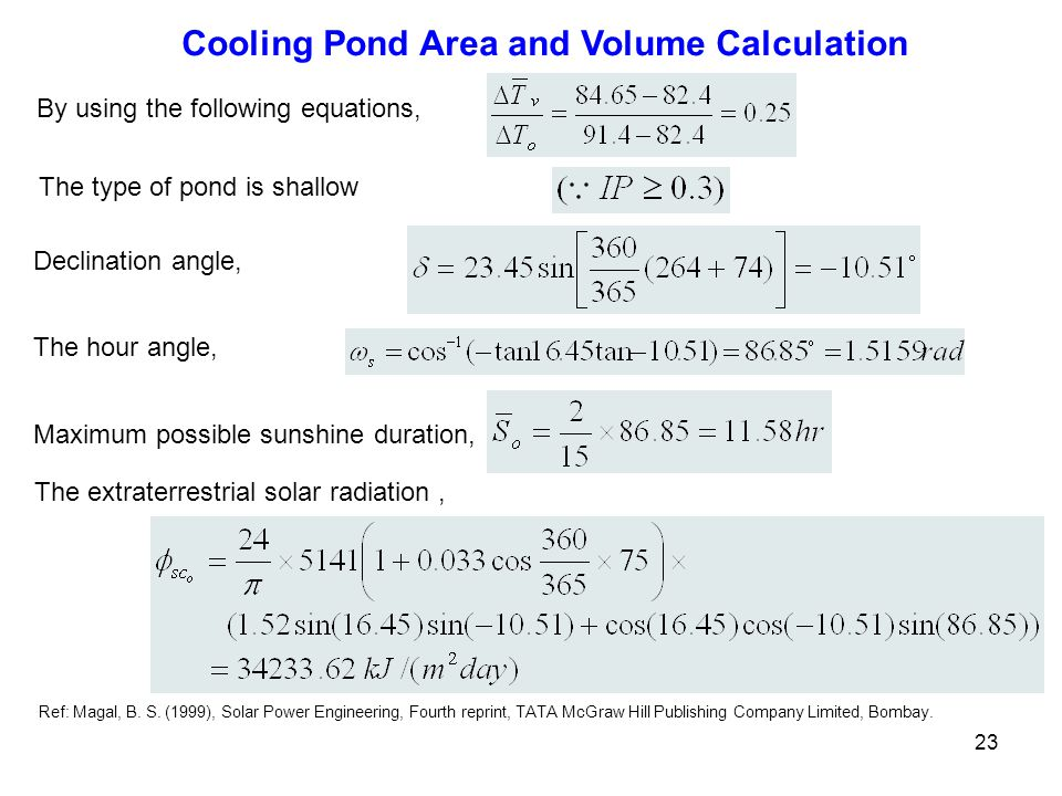 23 By using the following equations, The type of pond is shallow Declination angle, The hour angle, Maximum possible sunshine duration, The extraterre