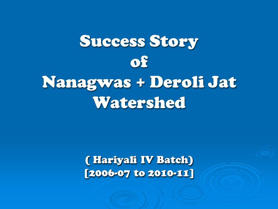 Success Story of Nanagwas + Deroli Jat Watershed ( Hariyali IV Batch) [2006-07 to 2010-11]
