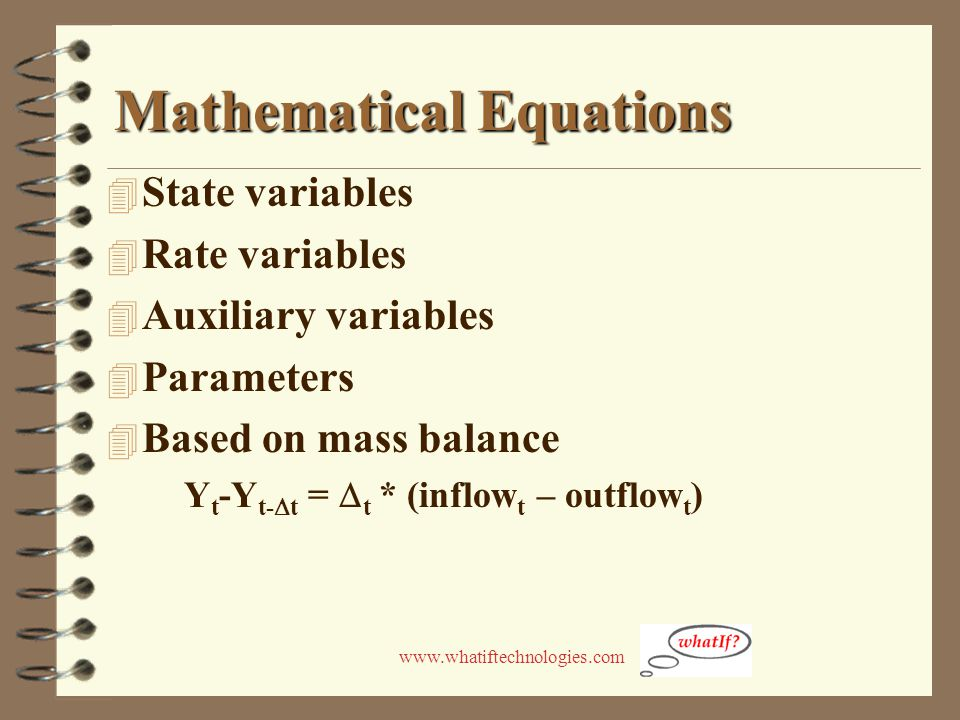 www.whatiftechnologies.com Mathematical Equations 4 State variables 4 Rate variables 4 Auxiliary variables 4 Parameters 4 Based on mass balance Y t -Y