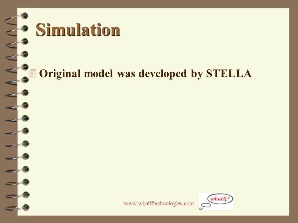 www.whatiftechnologies.com Simulation 4 Original model was developed by STELLA