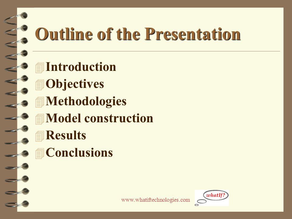 www.whatiftechnologies.com Outline of the Presentation 4 Introduction 4 Objectives 4 Methodologies 4 Model construction 4 Results 4 Conclusions