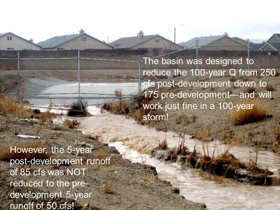 However, the 5-year post-development runoff of 85 cfs was NOT reduced to the pre- development 5-year runoff of 50 cfs.