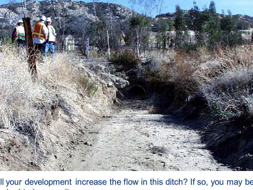 Will your development increase the flow in this ditch If so, you may be required to improve it…