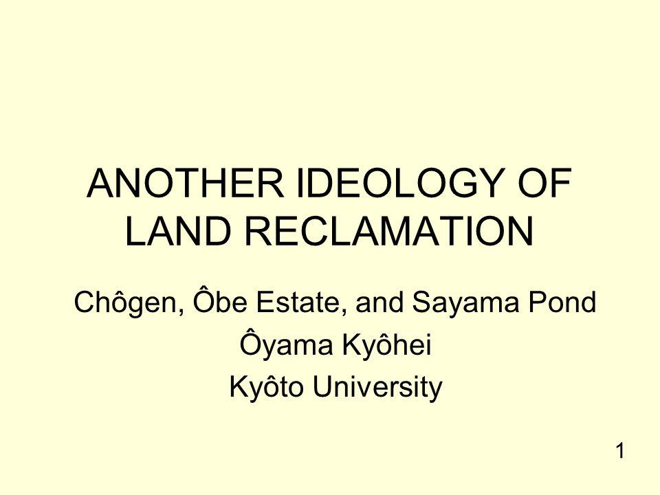 ANOTHER IDEOLOGY OF LAND RECLAMATION Chôgen, Ôbe Estate, and Sayama Pond Ôyama Kyôhei Kyôto University 1