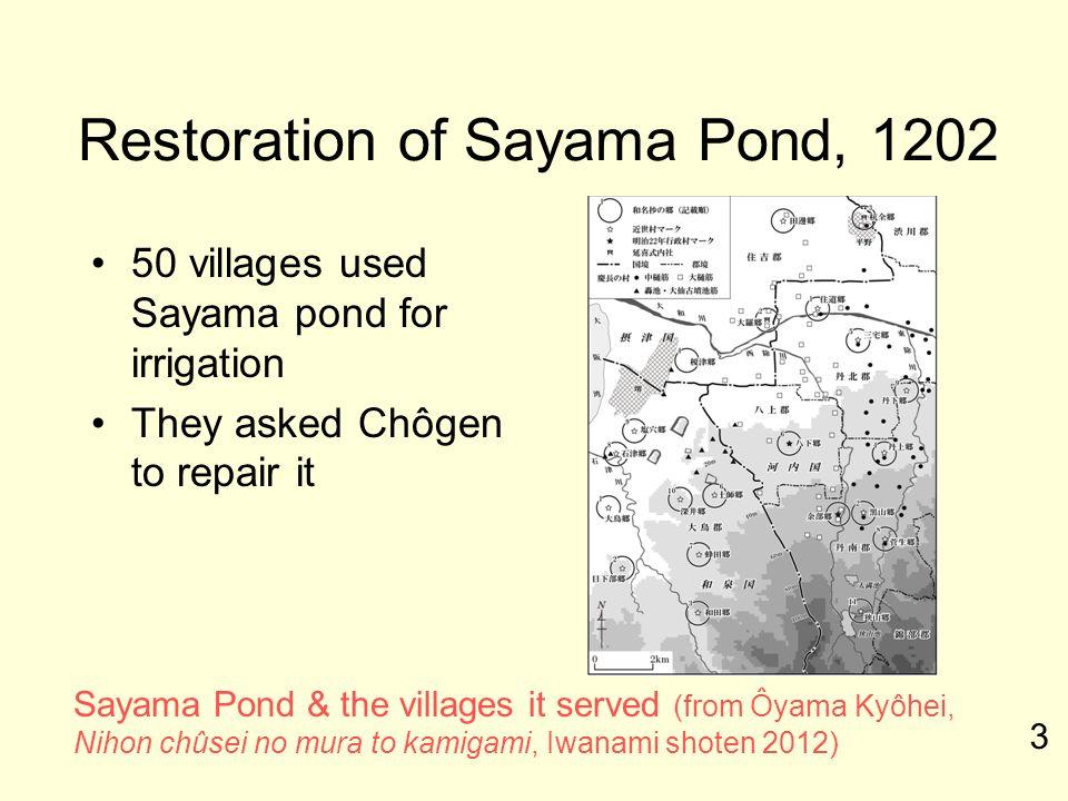 Restoration of Sayama Pond, 1202 50 villages used Sayama pond for irrigation They asked Chôgen to repair it Sayama Pond & the villages it served (from Ôyama Kyôhei, Nihon chûsei no mura to kamigami, Iwanami shoten 2012) 3