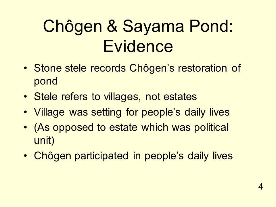 Chôgen & Sayama Pond: Evidence Stone stele records Chôgen's restoration of pond Stele refers to villages, not estates Village was setting for people's