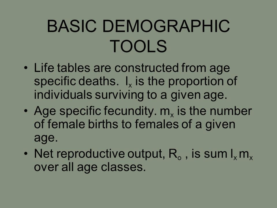 BASIC DEMOGRAPHIC TOOLS Life tables are constructed from age specific deaths. l x is the proportion of individuals surviving to a given age. Age speci