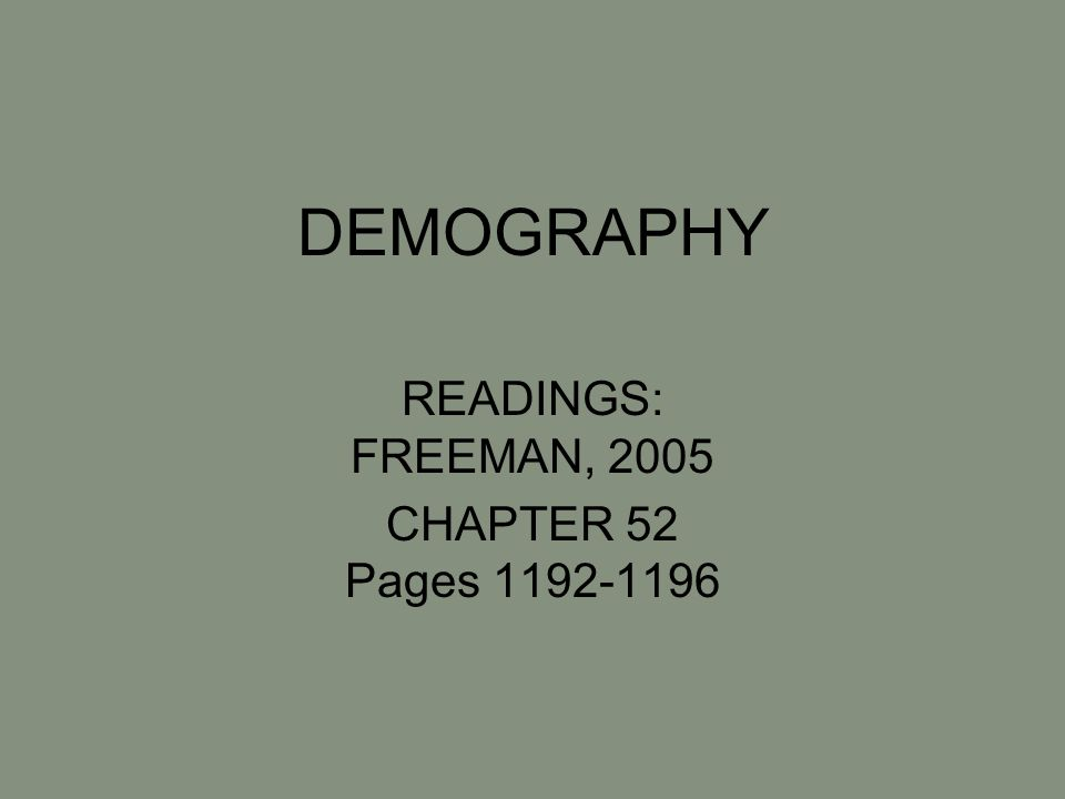 DEMOGRAPHY READINGS: FREEMAN, 2005 CHAPTER 52 Pages 1192-1196