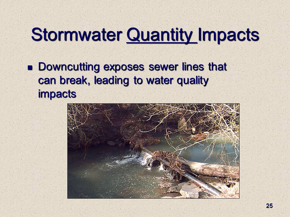 25 Stormwater Quantity Impacts Downcutting exposes sewer lines that can break, leading to water quality impacts Downcutting exposes sewer lines that can break, leading to water quality impacts