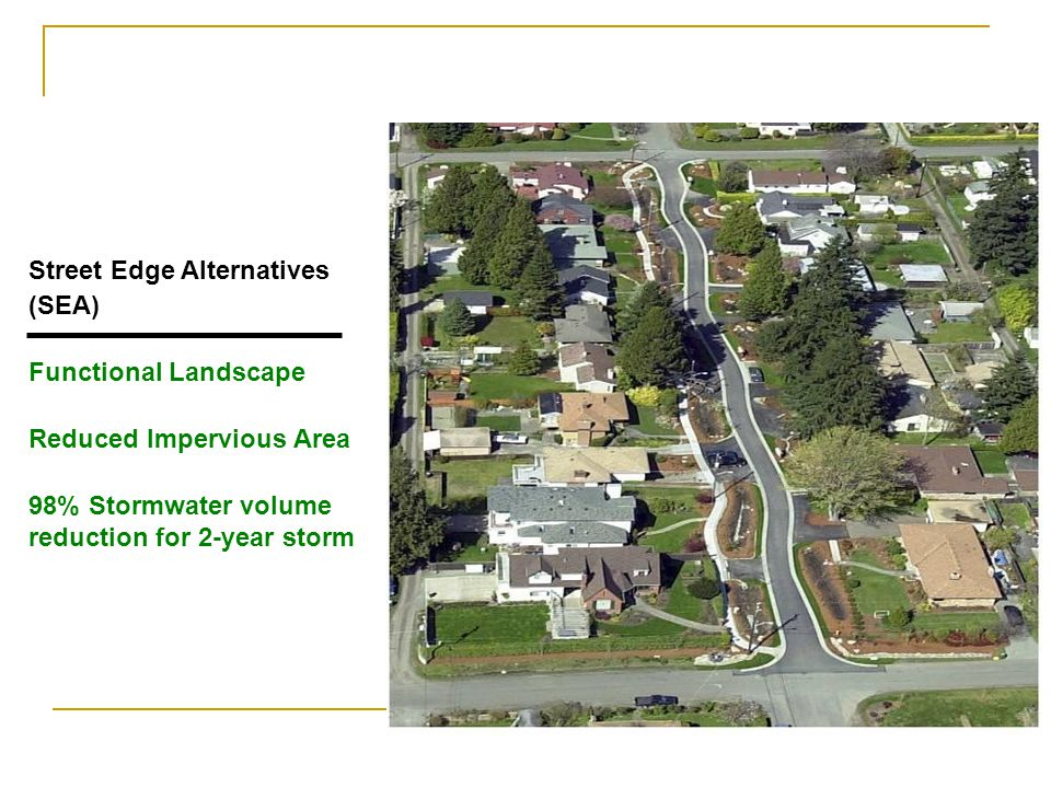 Street Edge Alternatives (SEA) Functional Landscape Reduced Impervious Area 98% Stormwater volume reduction for 2-year storm
