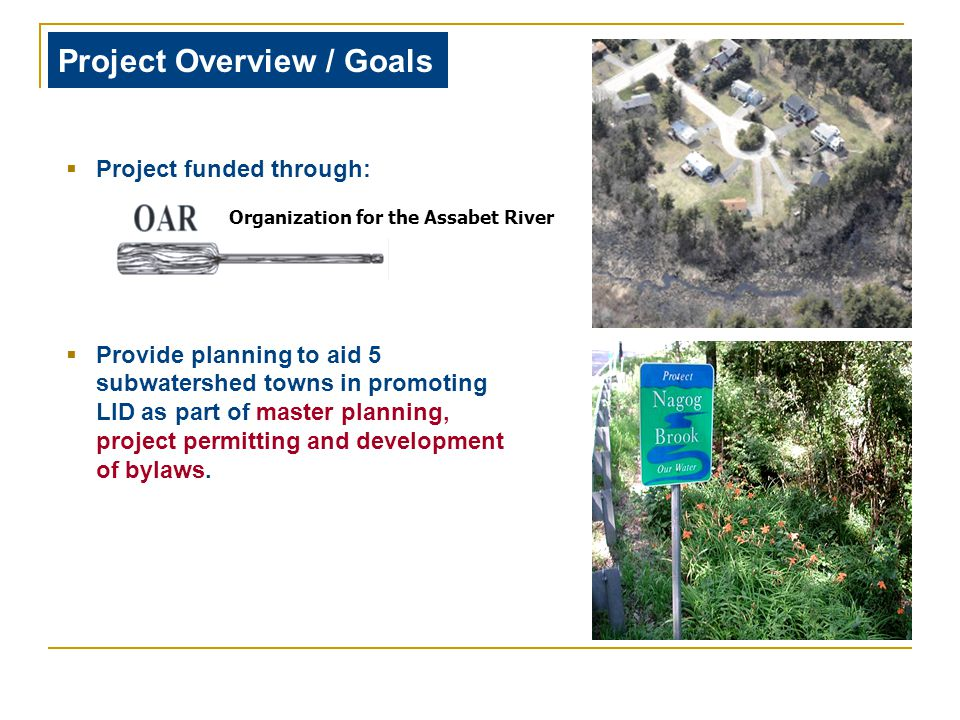  Project funded through:  Provide planning to aid 5 subwatershed towns in promoting LID as part of master planning, project permitting and development of bylaws.