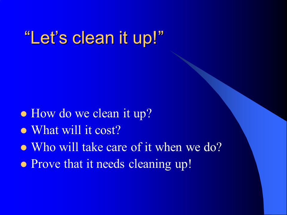 Let's clean it up! How do we clean it up. What will it cost.