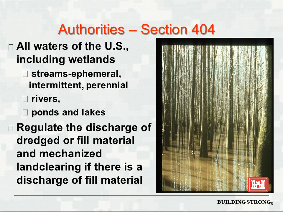 33 CFR 323.4 Discharges Not Requiring Permits  Normal farming, silviculture and ranching activities such as plowing, seeding, cultivating, minor drainage and harvesting for the production of food, fiber and forest products  COE does not consider certain activities that may be considered agricultural by NRCS, such as christmas tree farms, ornamental nursery plants, horses (this is not an inclusive listing) BUILDING STRONG ®