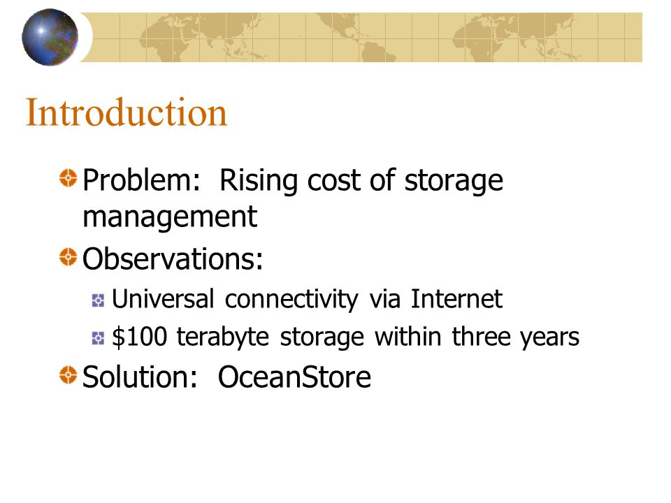 OceanStore Internet-scale Cooperative file system High durability Universal availability Two-tier storage system Upper tier: powerful servers Lower tier: less powerful hosts