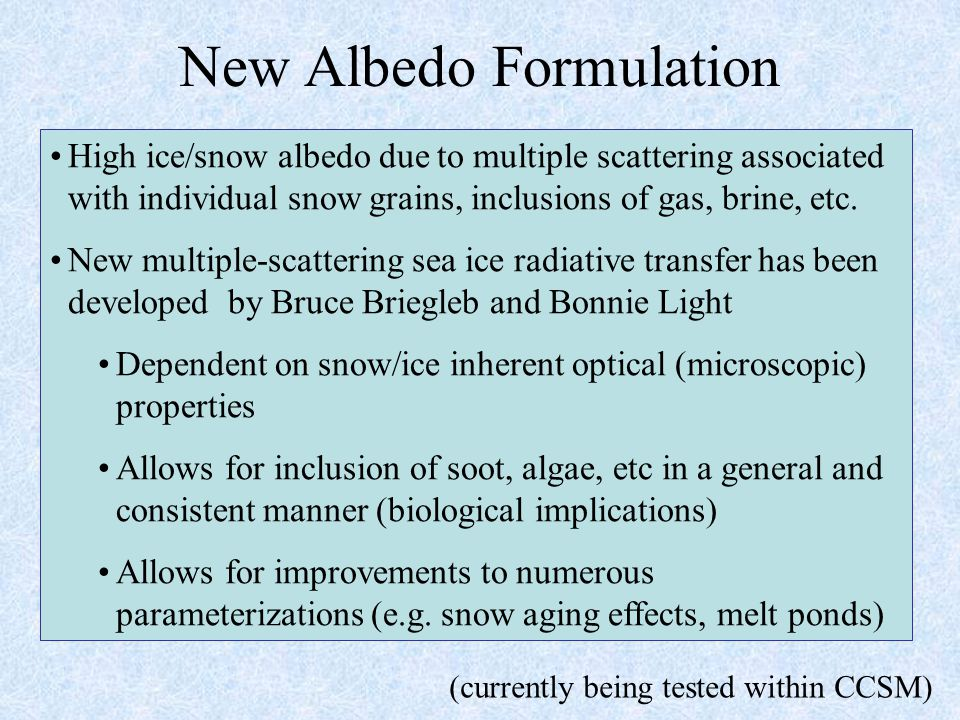 New Albedo Formulation High ice/snow albedo due to multiple scattering associated with individual snow grains, inclusions of gas, brine, etc.