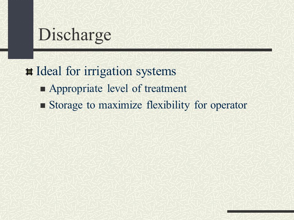 Discharge Ideal for irrigation systems Appropriate level of treatment Storage to maximize flexibility for operator