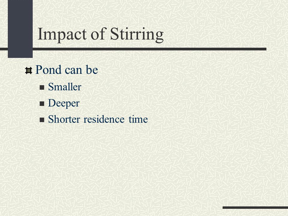 Impact of Stirring Pond can be Smaller Deeper Shorter residence time