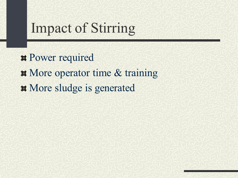 Impact of Stirring Power required More operator time & training More sludge is generated