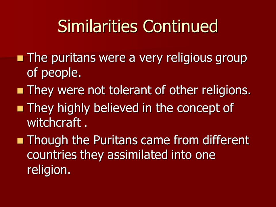 Similarities Continued The puritans were a very religious group of people.