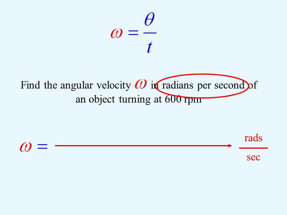 Find the angular velocity  in radians per second of an object turning at 600 rpm