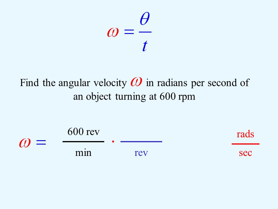 Find the angular velocity  in radians per second of an object turning at 600 rpm rads sec 600 rev min