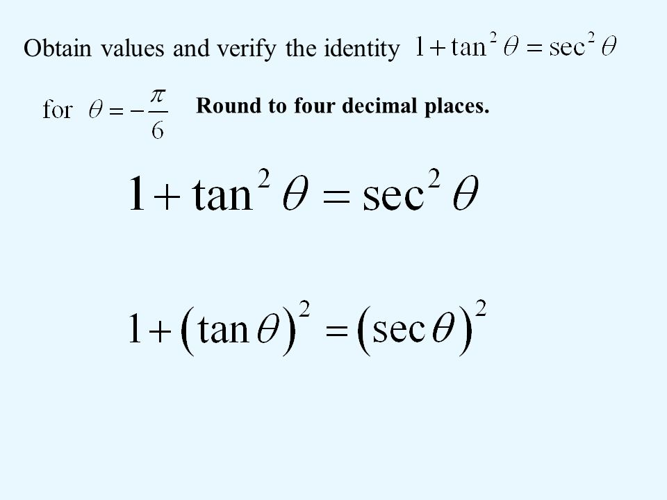 Obtain values and verify the identity Round to four decimal places.