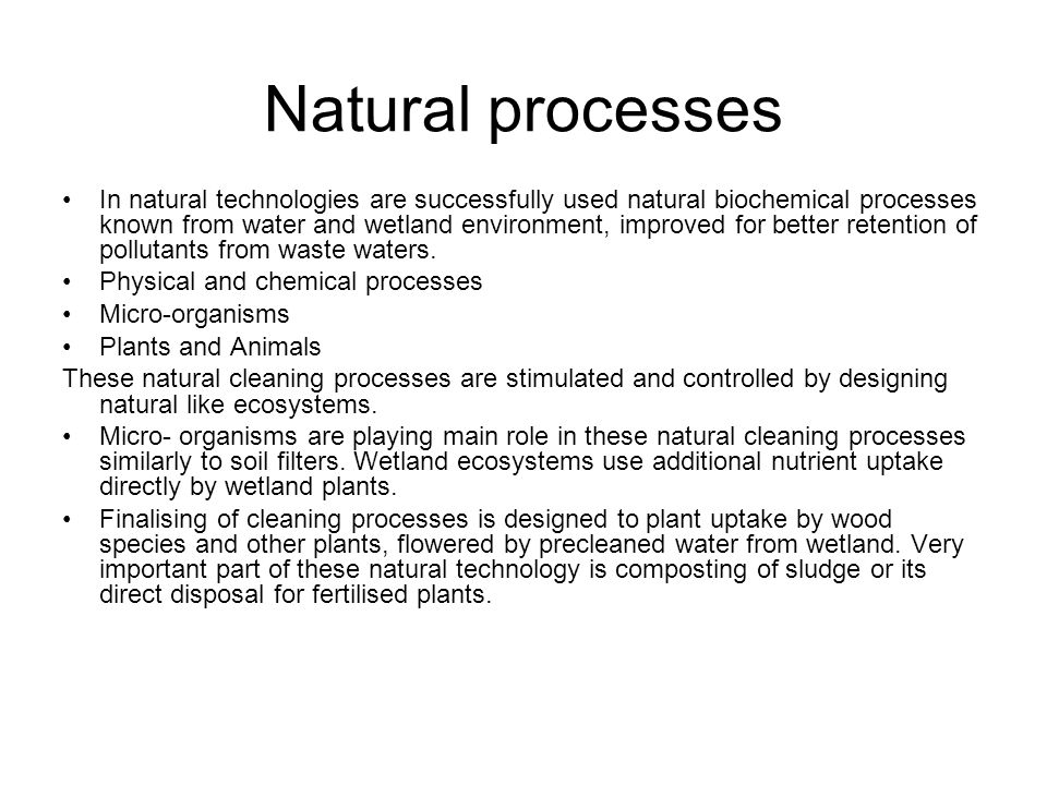 Natural processes In natural technologies are successfully used natural biochemical processes known from water and wetland environment, improved for better retention of pollutants from waste waters.