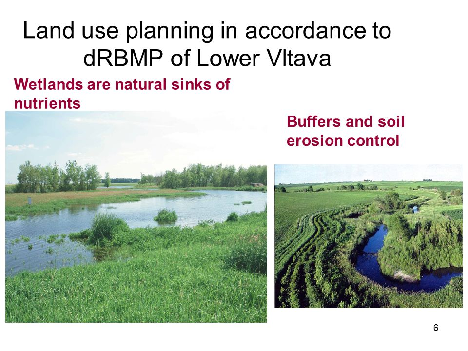 6 Land use planning in accordance to dRBMP of Lower Vltava Buffers and soil erosion control Wetlands are natural sinks of nutrients