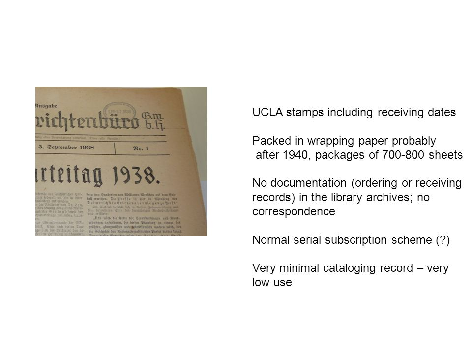 UCLA stamps including receiving dates Packed in wrapping paper probably after 1940, packages of 700-800 sheets No documentation (ordering or receiving records) in the library archives; no correspondence Normal serial subscription scheme ( ) Very minimal cataloging record – very low use