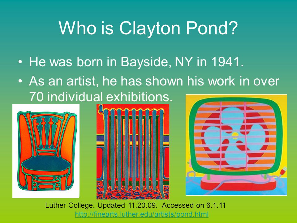 Who is Clayton Pond? He was born in Bayside, NY in 1941. As an artist, he has shown his work in over 70 individual exhibitions. Luther College. Update