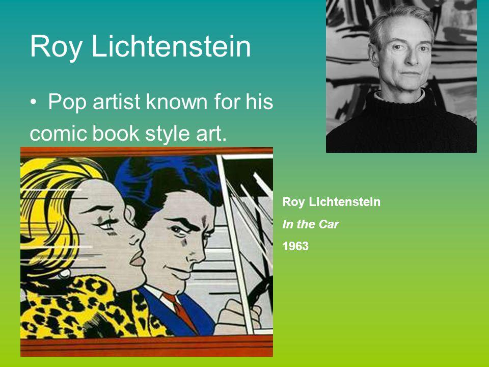 Roy Lichtenstein Pop artist known for his comic book style art. Roy Lichtenstein In the Car 1963