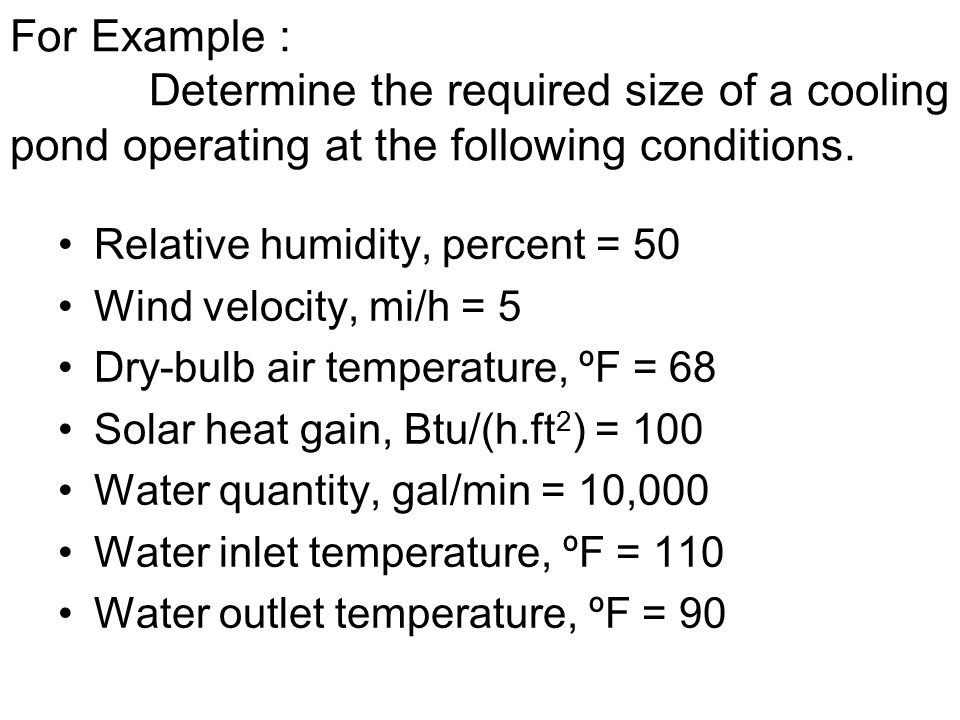 For Example : Determine the required size of a cooling pond operating at the following conditions.