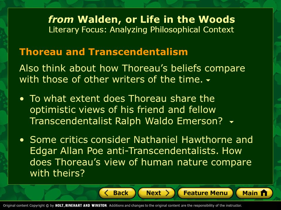 from Walden, or Life in the Woods Literary Focus: Analyzing Philosophical Context Thoreau and Transcendentalism The verb transcend comes from Latin roots meaning to climb beyond. Notice how often Thoreau suggests that individuals can climb beyond the confinement of everyday life and reach a higher spiritual place.