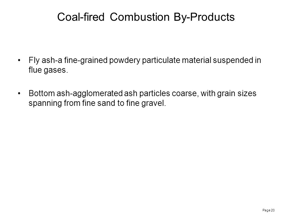 Page 20 Coal-fired Combustion By-Products Fly ash-a fine-grained powdery particulate material suspended in flue gases.