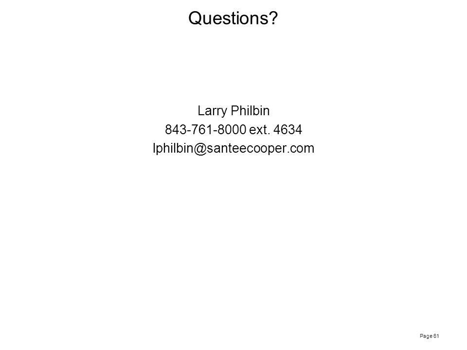 Page 61 Larry Philbin 843-761-8000 ext. 4634 lphilbin@santeecooper.com Questions?