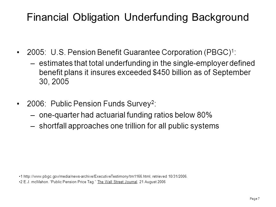 Page 7 Financial Obligation Underfunding Background 2005: U.S.