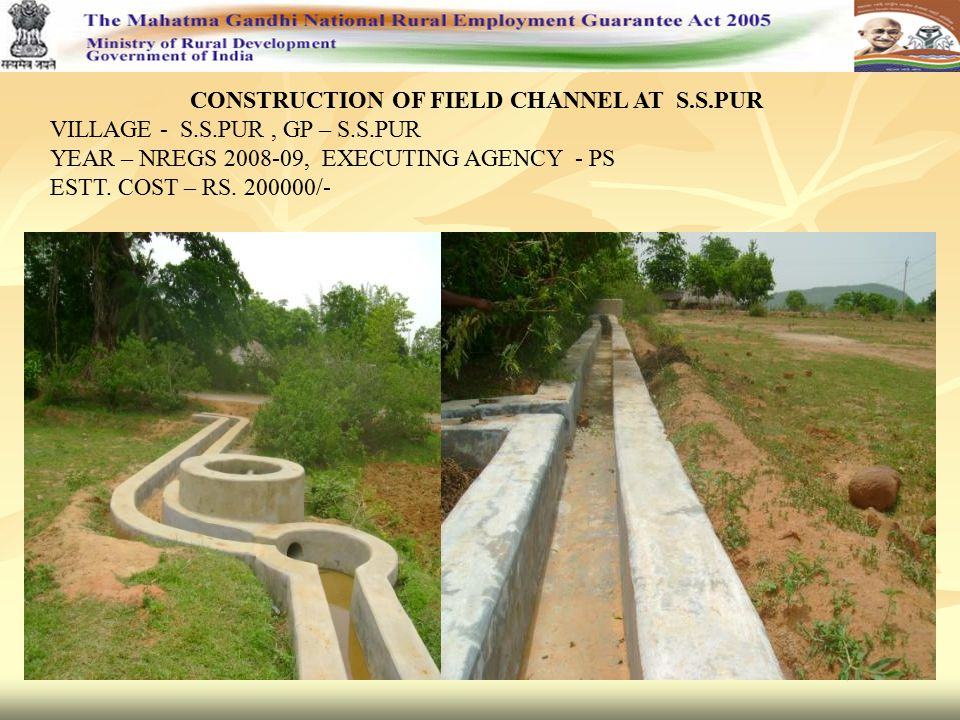 CONSTRUCTION OF FIELD CHANNEL AT S.S.PUR VILLAGE - S.S.PUR, GP – S.S.PUR YEAR – NREGS 2008-09, EXECUTING AGENCY - PS ESTT.