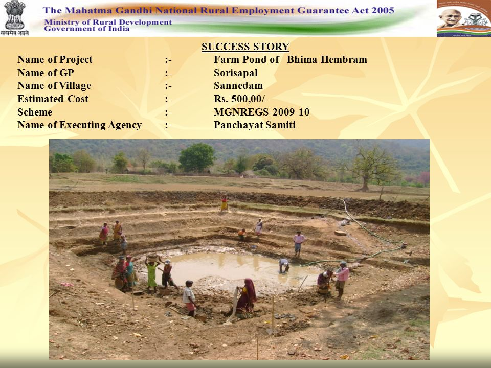 SUCCESS STORY Name of Project:-Farm Pond of Bhima Hembram Name of GP:-Sorisapal Name of Village:-Sannedam Estimated Cost:-Rs.