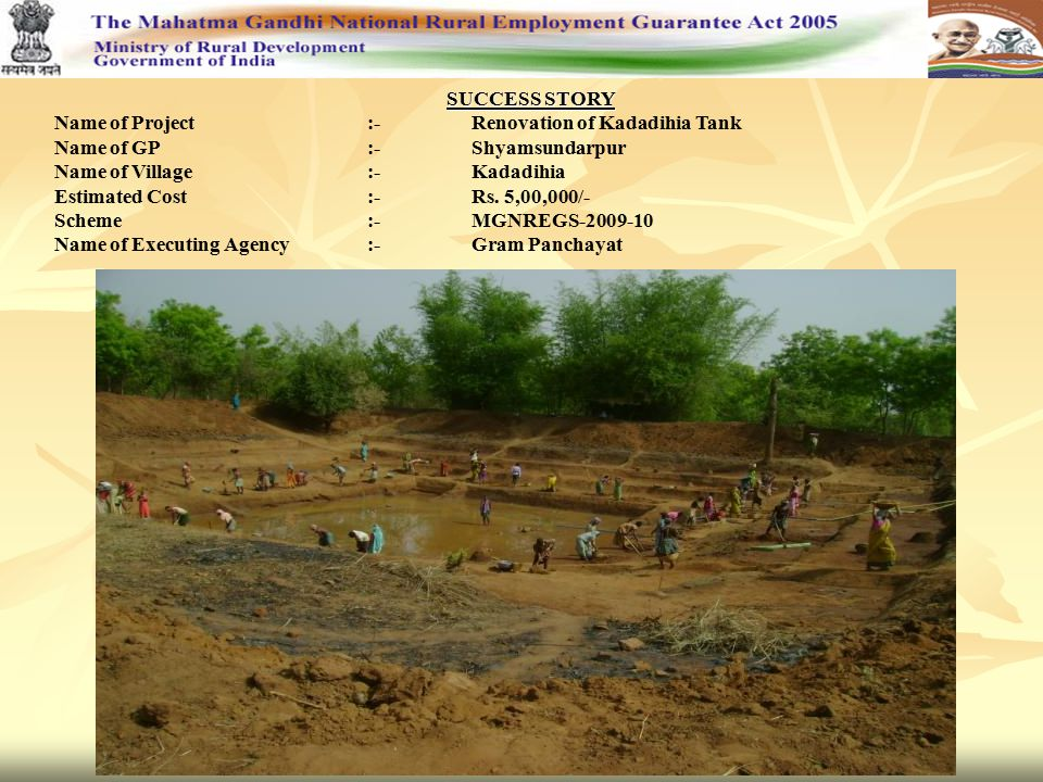 SUCCESS STORY Name of Project:-Renovation of Kadadihia Tank Name of GP:-Shyamsundarpur Name of Village:-Kadadihia Estimated Cost:-Rs. 5,00,000/- Schem