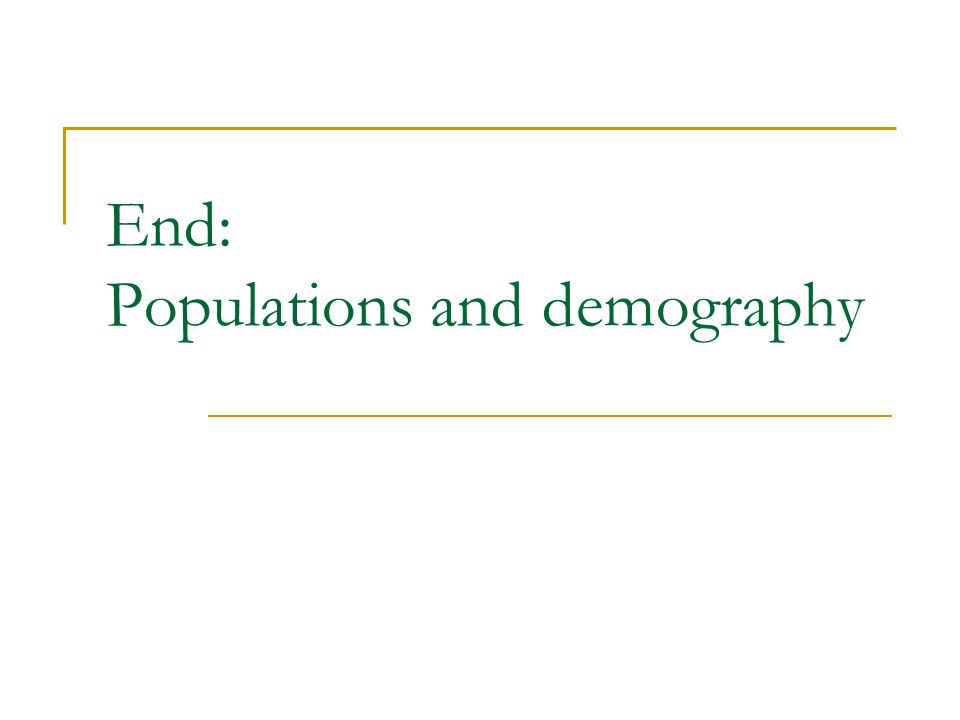End: Populations and demography