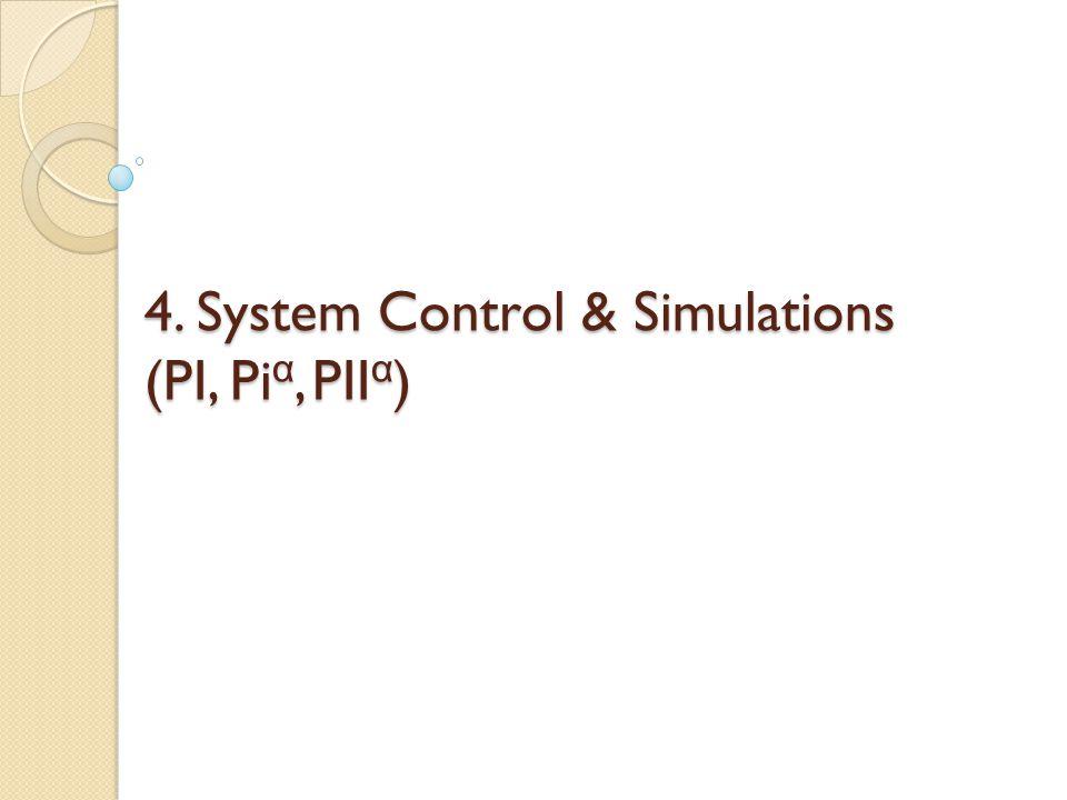 4. System Control & Simulations (PI, Pi α, PII α )
