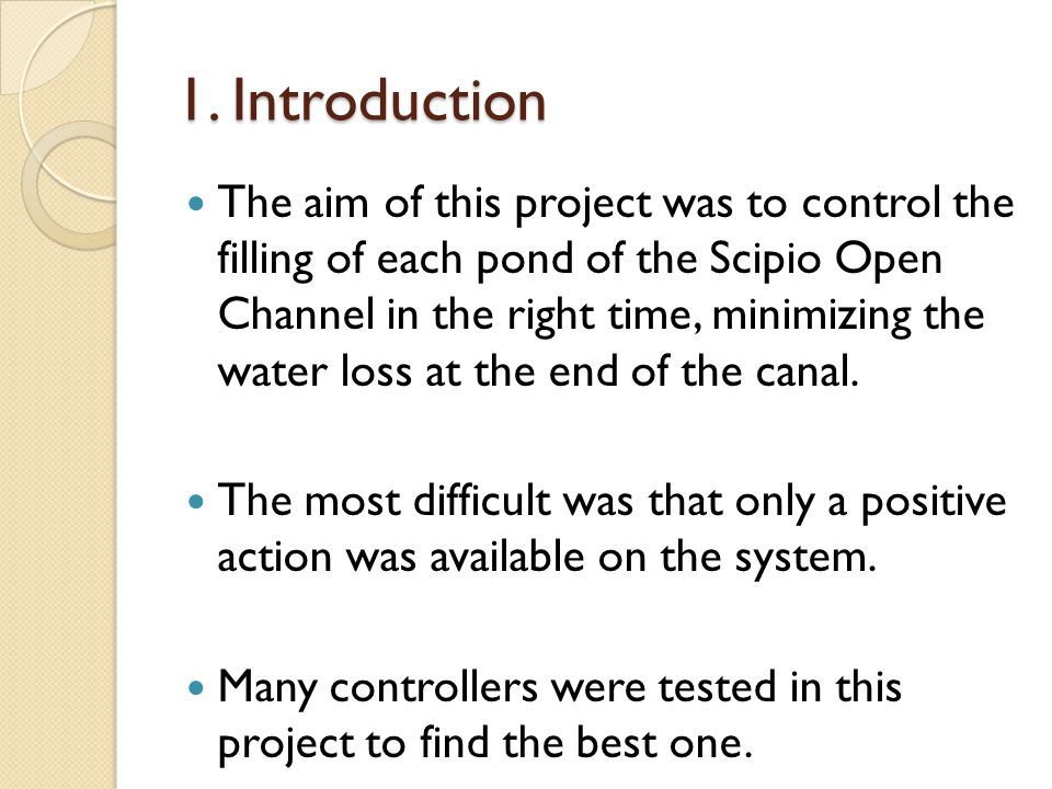 1. Introduction The aim of this project was to control the filling of each pond of the Scipio Open Channel in the right time, minimizing the water los