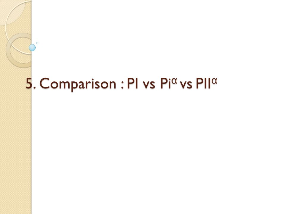 5. Comparison : PI vs Pi α vs PII α