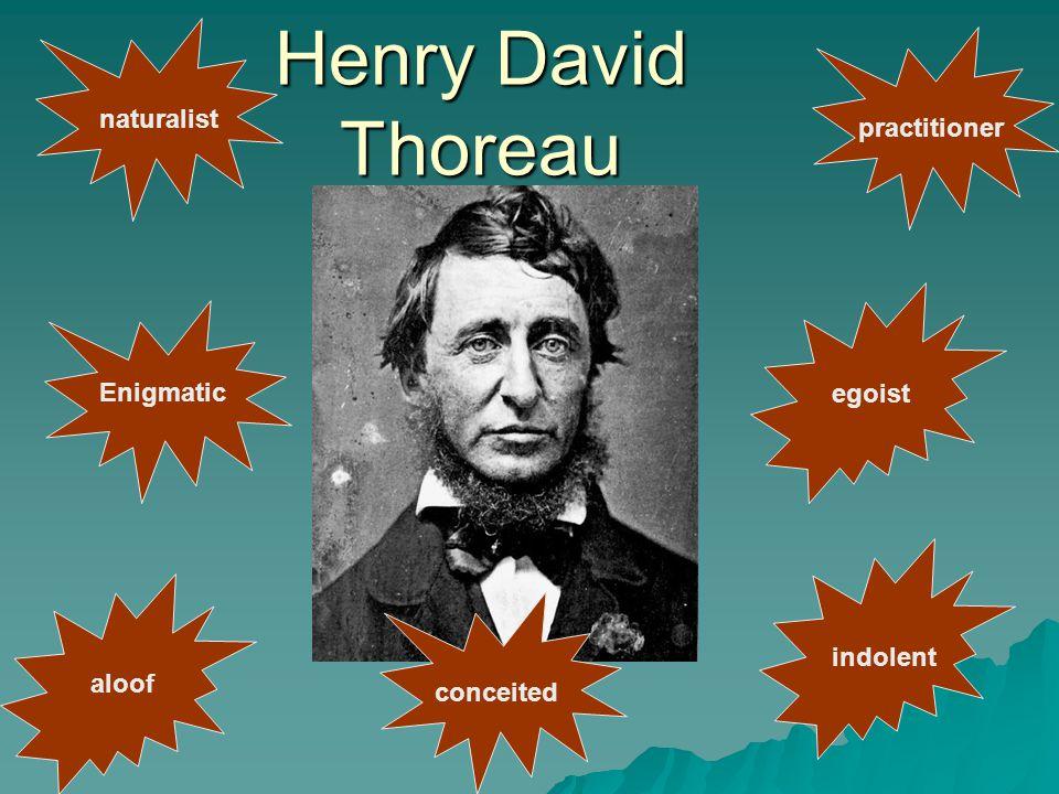 Henry David Thoreau Enigmatic naturalist egoist aloof conceited indolent practitioner