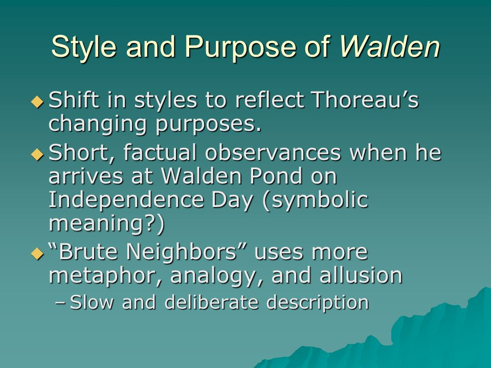 Style and Purpose of Walden  Shift in styles to reflect Thoreau's changing purposes.
