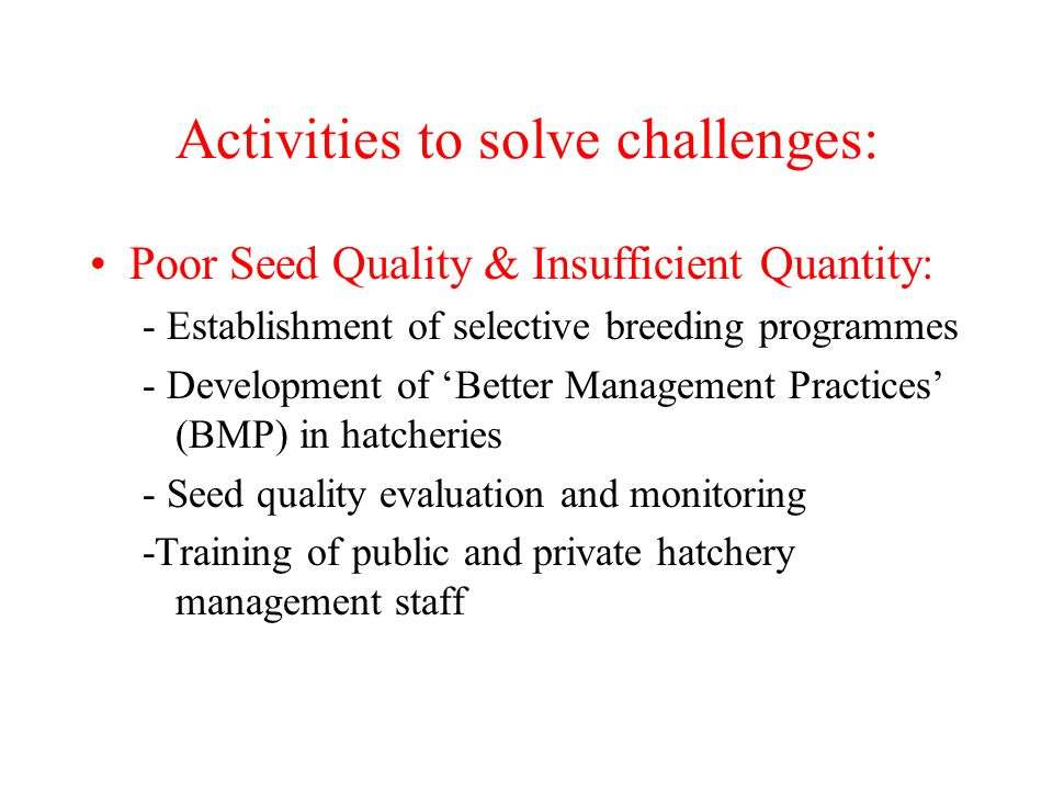 Activities to solve challenges: Poor Seed Quality & Insufficient Quantity: - Establishment of selective breeding programmes - Development of 'Better M
