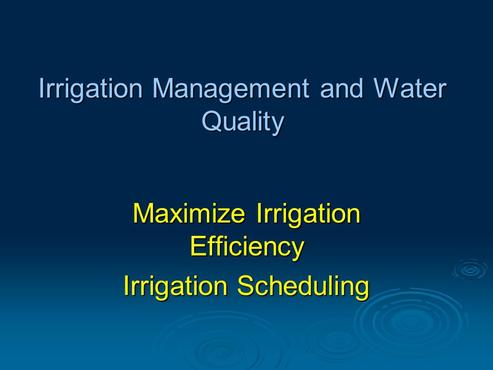 Irrigation Management and Water Quality Maximize Irrigation Efficiency Irrigation Scheduling