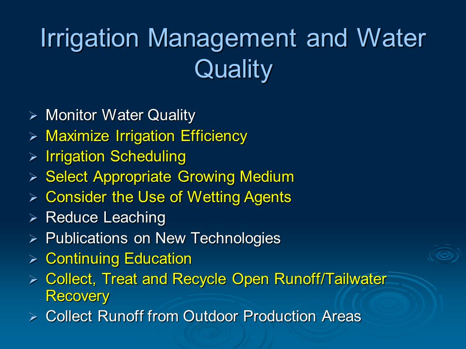 Irrigation Management and Water Quality  Collect Runoff from Field Drains and Non- Concrete Floors  Further Aspects of Reusing Water  Erosion/Drainage Control & Water Conservation  Water Conservation  Management Practices  Excess Water Removal  Pathogen Detection and Control  Cost-sharing  Municipal Treatment Plants