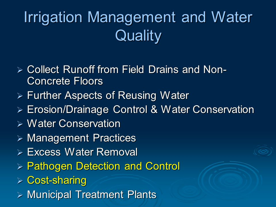 Irrigation Management and Water Quality  Maximize Irrigation Efficiency  Irrigation Scheduling  Select Appropriate Growing Medium  Consider the Use of Wetting Agents  Collect, Treat and Recycle Open Runoff/Tailwater Recovery  Pathogen Detection and Control  Continuing Education