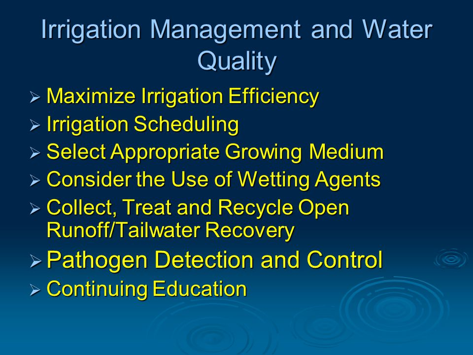 Irrigation Management and Water Quality  Maximize Irrigation Efficiency  Irrigation Scheduling  Select Appropriate Growing Medium  Consider the Us